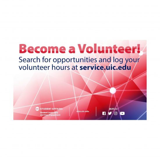 Become a Volunteer! Search for opportunities and log your volunteer hours at service.uic.edu.